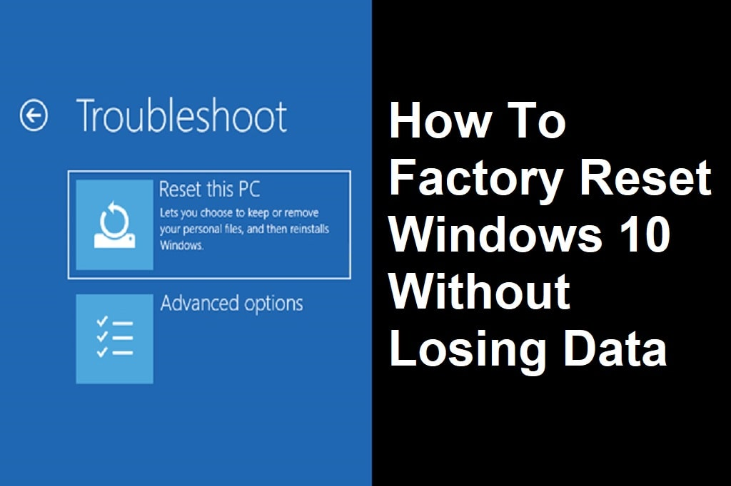 How To Reset Windows 10 Without Losing Data, Files and Apps