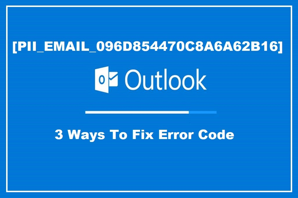 Pii Email 096D854470C8A6A62B16 Error Code Solution