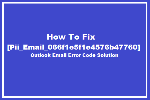 Pii Email 066f1e5f1e4576b47760 Error Code Solution