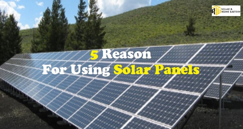 5 Reasons Why You Should Use Solar Panels