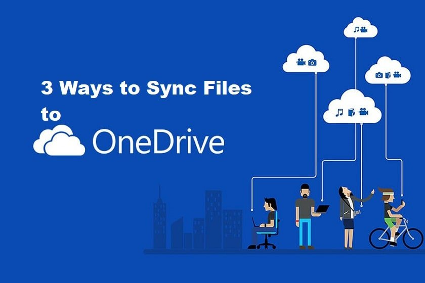 Top 3 Ways to Sync Files to OneDrive in Windows 10/8/7