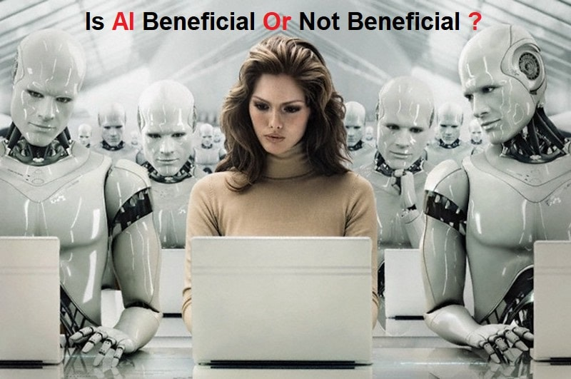 Five Methods AI is Beneficial or Not Beneficial For Humankind