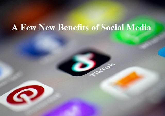 A Few New Benefits of Social Media : 2021
